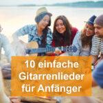 einfache Gitarrenlieder für Anfänger